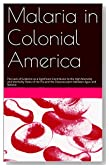 Malaria in Colonial America: The Lack of Evidence as a Significant Contributor to the High Mortality and Morbidity Rates of the Era and the Disassociation between Ague and Malaria