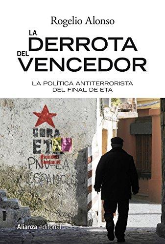 La derrota del vencedor : la política antiterrorista del final de ETA