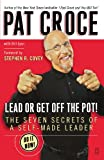 Lead or Get Off the Pot!: The Seven Secrets of a Self-Made Leader