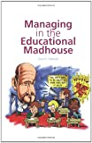 Managing in the Educational Madhouse: A Guide for School Managers, David Hellawell, 1841900117