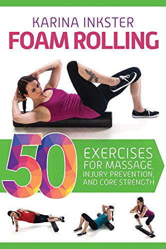 Foam Rolling: 50 Exercises for Massage, Injury Prevention, and Core (Over Roller)