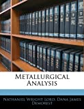 Metallurgical Analysis, Nathaniel Wright Lord and Dana James Demorest, 1141973227