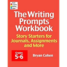 The Writing Prompts Workbook, Grades 5-6: Story Starters for Journals, Assignments and More