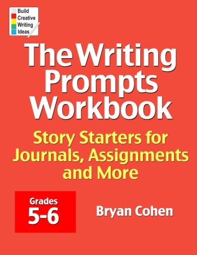 Creative Writing Story Starters - The Writing Prompts Workbook, Grades 5-6: Story Starters for Journals, Assignments and More