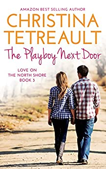 The Playboy Next Door (Love On The North Shore Book 3) by [Tetreault, Christina]
