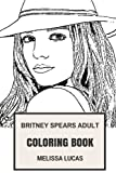 Britney Spears Adult Coloring Book: Dance-Pop Queen and Scandal Celebrity, Electro Pop Singer and Cute Actress Inspired Adult Coloring Book (Britney Spears Books)