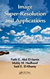 Image Super-Resolution and Applications, Fathi E. Abd El-Samie, 1466557966