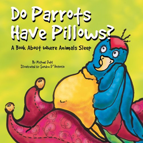 Do Parrots Have Pillows?: A Book about Where Animals Sleep (Animals All Around) por Michael Dahl