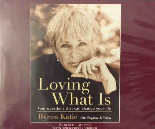 Loving What Is: Four Questions That Can Change Your Life [Abridged on 7 CD's] by Byron Katie International