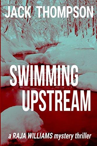 Download Swimming Upstream: Raja Williams Series (Raja Williams Mystery Thriller Series) (Volume 3) pdf