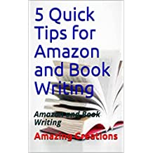 5 Quick Tips for Amazon and Book Writing: Amazon and Book Writing