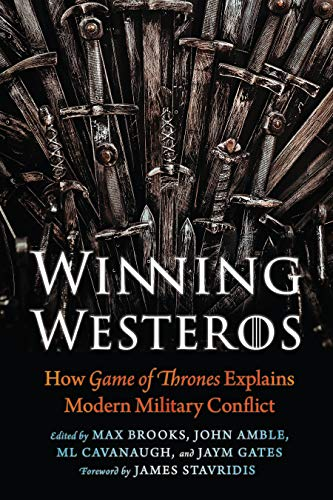 Winning Westeros: How Game of Thrones Explains Modern Military Conflict (Game Of Thrones Fire And Ice Theory)