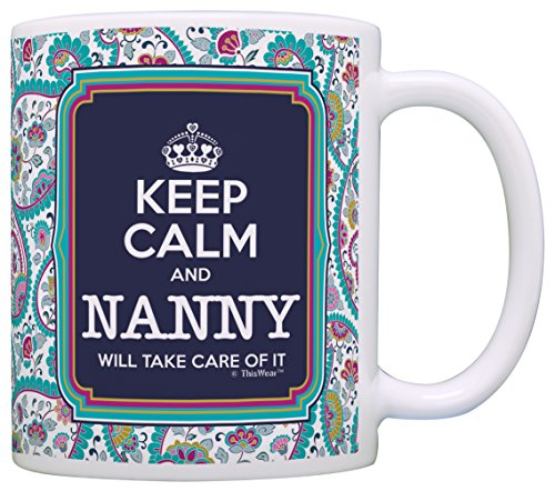 Keep Calm Nanny Will Take Care of It Gift Coffee Mug Tea Cup Paisley