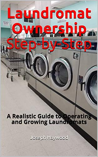 Laundromat Ownership Step-by-Step: A Realistic Guide to Operating and Growing Laundromats