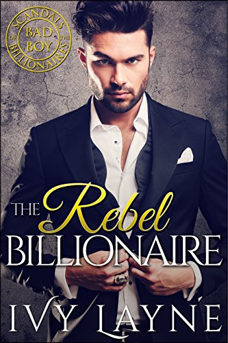 The Rebel Billionaire (Scandals of the Bad Boy Billionaires Book 5) (Boy The Ginger)