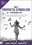 Download God's Prophetic Symbolism in Everyday Life: The Divinity Code to Hearing God's Voice Through Natural Events and Divine Occurrences in PDF ePUB Free Online