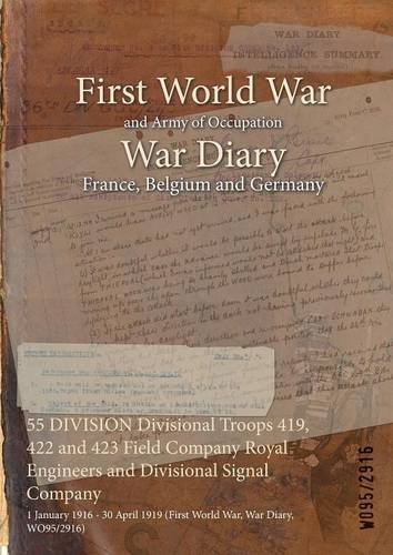 Read Online 55 Division Divisional Troops 419, 422 and 423 Field Company Royal Engineers and Divisional Signal Company: 1 January 1916 - 30 April 1919 (First World War, War Diary, Wo95/2916) pdf epub
