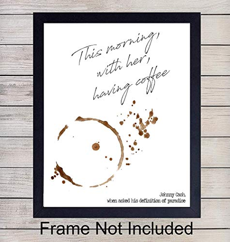 Johnny Cash Quote Wall Art Print - Coffee Art - Great Sentimental Gift - Chic Home and Kitchen Decor - Ready to Frame (8X10) Photo - This Morning, With Her, Having Coffee - Definition of Paradise