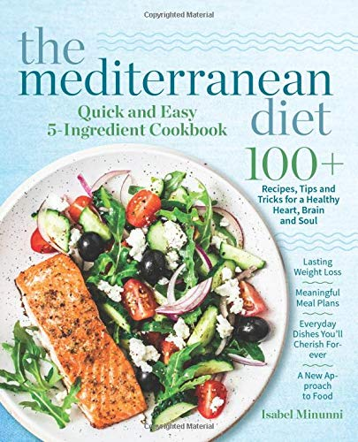 The Mediterranean Diet Quick and Easy 5-Ingredient Cookbook: 100+ Recipes, tips and tricks for a healthy heart, brain and soul  |  Lasting weight loss ... cherish forever  |  A new approach to food