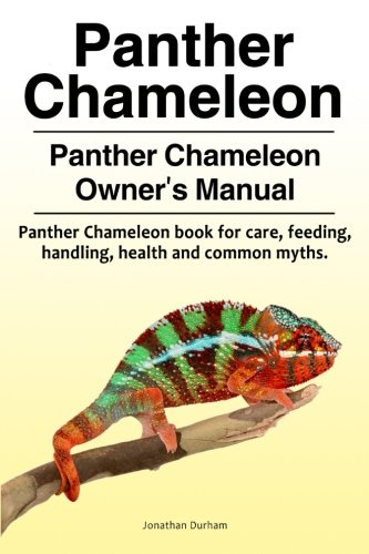 Panther Chameleon. Panther Chameleon Owner's Manual. Panther Chameleon book for care, feeding, handling, health and common myths.
