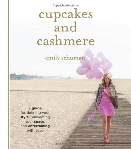 Cupcakes and Cashmere: A Guide for Defining Your Style, Reinventing Your Space, and Entertaining with Ease by Emily Schuman