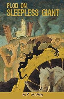 Plod On, Sleepless Giant by [McVey, M.P.]