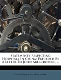 img - for Statements Respecting Hospitals In China: Preceded By A Letter To John Abercrombie, ... book / textbook / text book