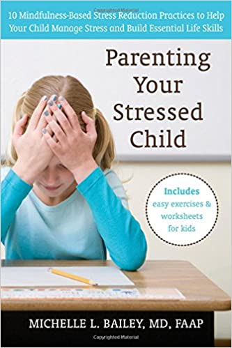 Parenting Your Stressed Child: 10 Mindfulness-Based Stress ...
