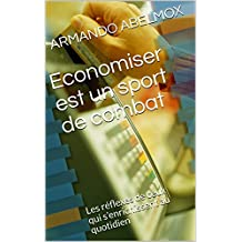 Economiser est un sport de combat: Les réflexes de ceux qui s'enrichissent au quotidien (French Edition)