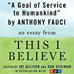 A Goal of Service to Humankind: A 'This I Believe' Essay | Anthony Fauci