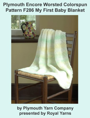 Plymouth Encore Worsted Colorspun Yarn Knitting Pattern F286 My First Baby Blanket (I Want To Knit) - Crochet Baby Blanket Pattern