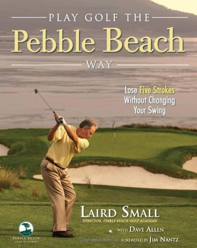 Pebbles On The Beach - Play Golf the Pebble Beach Way: Lose Five Strokes Without Changing Your Swing