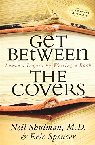 Get Between the Covers: Leave a Legacy by Writing a Book