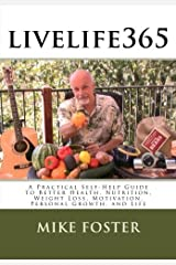 livelife365: A Practical Self-Help Guide to Better Health, Nutrition, Weight Loss, Motivation, Personal Growth, and Life Paperback