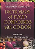 Dictionary of Food Compounds : Additives, Flavors, and Ingredients, , 1420083511