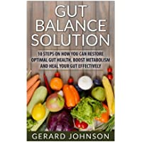 Gut: Gut Balance Solution: 10 Steps on How You Can Restore Optimal Gut Health, Boost Metabolism and Heal Your Gut Effectively