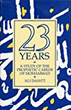 Twenty Three Years : A Study of the Prophetic Career of Mohammad, Dashti, Ali, 0042970482