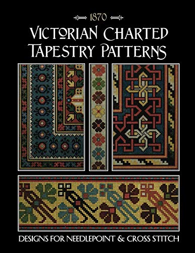 - Victorian Charted Tapestry Patterns: Designs for Needlepoint & Cross Stitch