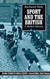 Sport and the British : A Modern History, Holt, Richard, 0198225865