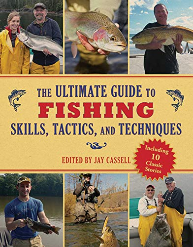 (The Ultimate Guide to Fishing Skills, Tactics, and Techniques: A Comprehensive Guide to Catching Bass, Trout, Salmon, Walleyes, Panfish, Saltwater Gamefish, and Much More (Ultimate Guides))