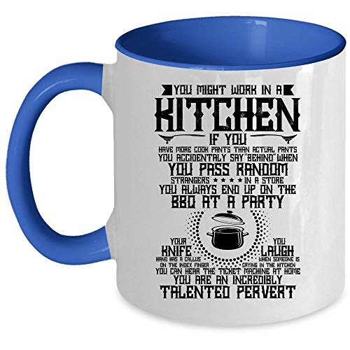 You Are An Incredibly Talented Pervert Coffee Mug, You Might Work In A Kitchen Accent Mug, Unique Gift Idea for Women (Accent Mug - Blue)
