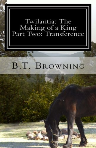 Twilantia: The Making of a King: Part Two: Transference (Volume 2)