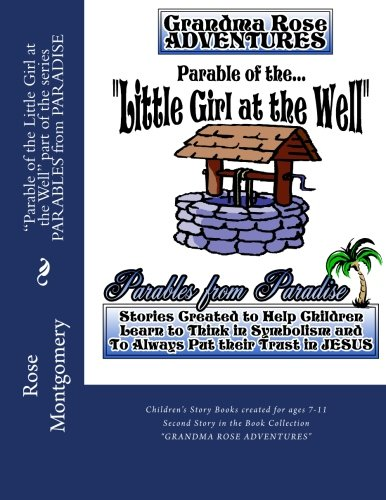 Parable of the Little Girl at the Well: Fall Now into the Hand of the Lord for His Mercies are Great (PARABLES from PARADISE) (Volume 3)