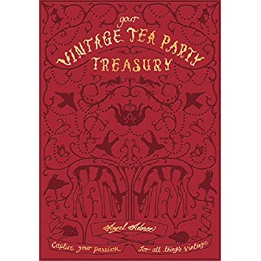 Vintage Tea Party Treasury: Capture Your Passion for all Things Vintage