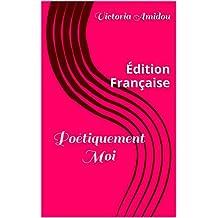 Poétiquement Moi: Édition Française (French Edition)