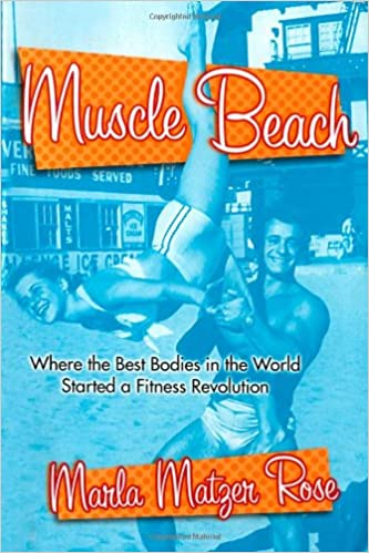 Muscle Beach Where The Best Bodies In World Started A Fitness Revolution Marla Matzer Rose 9780312245399 Amazon Books