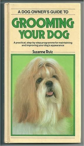 A Dog Owner S Guide To Grooming Your Dog Amazon Co Uk Suzanne Ruiz