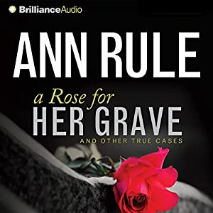 A Rose for Her Grave: And Other True Cases Audiobook