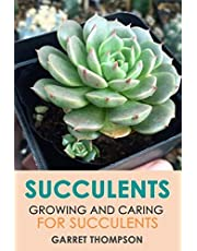 Succulents: Growing and Caring for Succulents