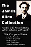 The James Allen Collection: As a Man Thinketh, All These Things Added, the Way of Peace, Above Life's Turmoil, the Eight Pillars of Prosperity offers